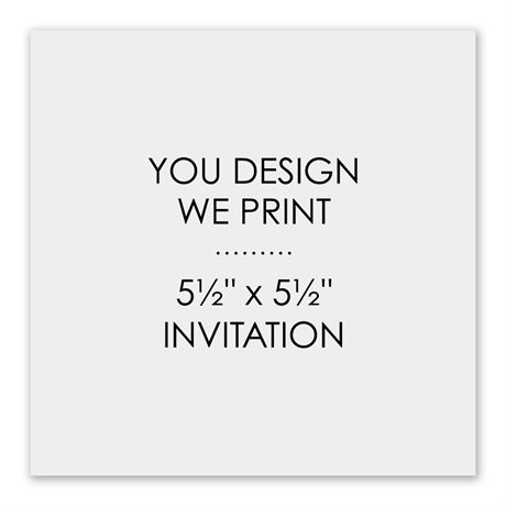 You Design, We Print 5 1/2 x 5 1/2 Invitation