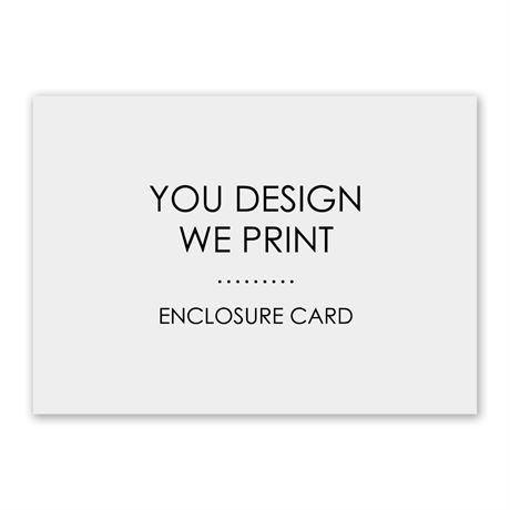 You Design, We Print Enclosure Card
