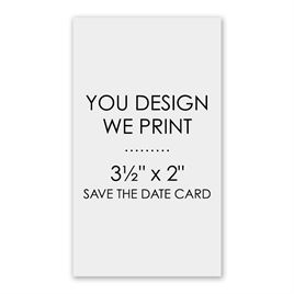 "You Design, We Print - 2"" x 3 1/2"" - Save the Date Card"