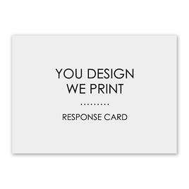 You Design, We Print - Response Card